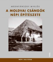 A moldvai csángók népi építészete - Népi kultúra 14.