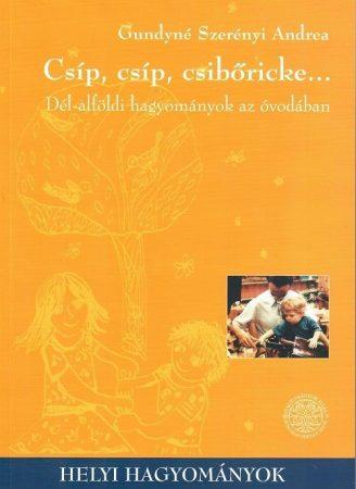 Csíp, csíp, csibőricke - Dél-alföldi hagyományok az óvodában
