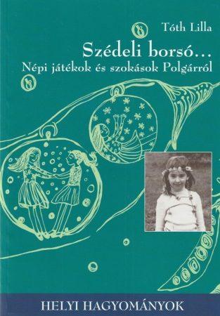 Szédeli borsó - Népi játékok és szokások Polgárról
